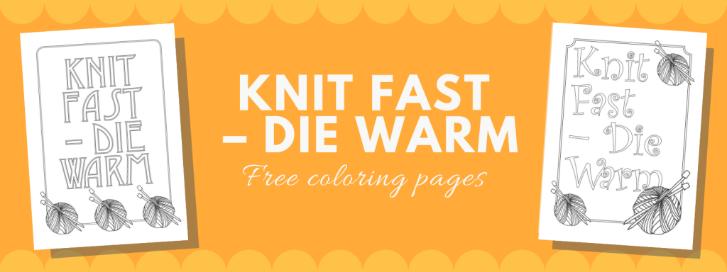 Knit Fast – Die Warm free knitting themed coloring pages | Don´t Be Such a Square | Crafting | DIY | Crafty Quotes | Crafting Quote | Yarn | Wool | Sheep