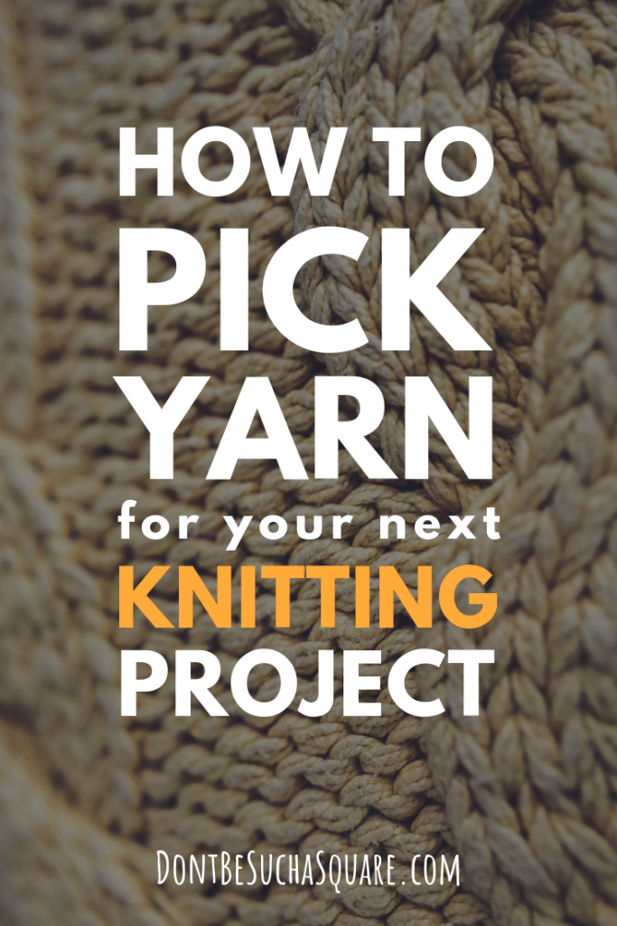 Don't Be Such a Square | How to pick yarn for your next knitting project | Learn about what to consider when choosing yarn fiber