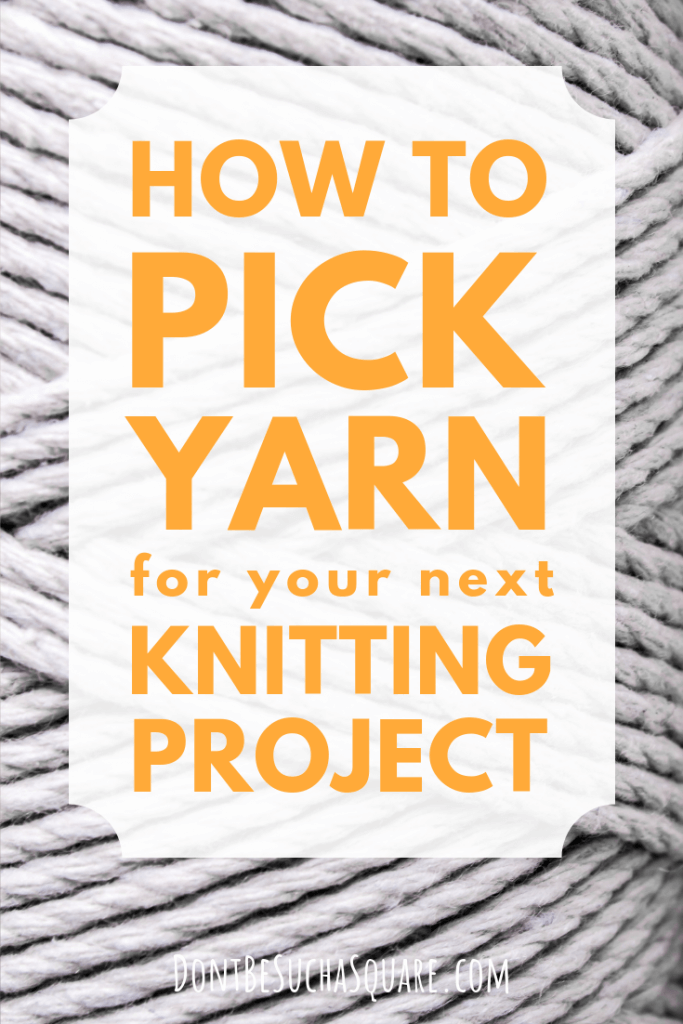 Don't Be Such a Square | How to pick yarn for your next knitting project | Learn about different yarn fibers ant what to consider when choosing yarn