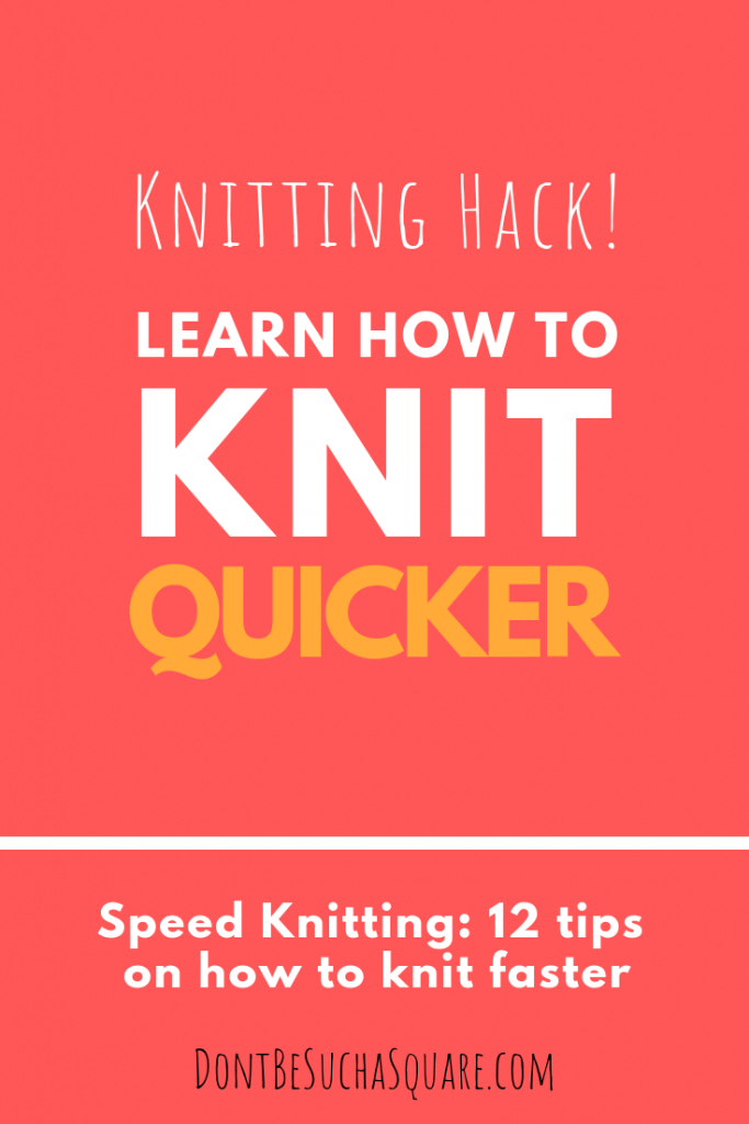 Don't Be Such a Square   Knitting Hack: Learn how to knit quicker   Speed Knitting: 12 tips on how to knit faster #speedknitting #knitting #hacks