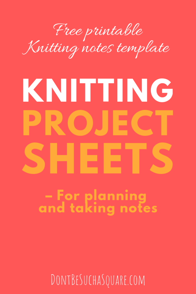 Don't Be Such a Square | Knitting project sheets for planning and taking notes – Free printable knitting notes template for your crafting binder