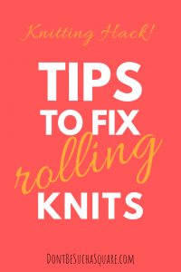Don't Be Such a Square | Knitting Hack! Tips to fix rolling edges in knits | How to prevent curling edges when knitting stockinette stitch #knitting #knittingtips #stockinettestitch