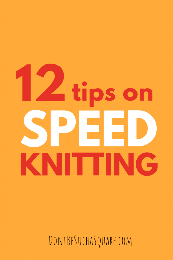 Don't Be Such a Square | 12 tips on speed knitting | Want to learn how to knit faster? Click through and read my very best knitting hacks!