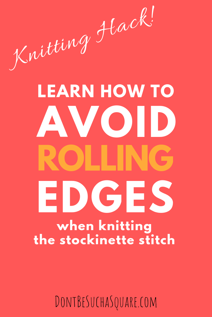 Don't Be Such a Square | Knitting Hack! Learn how to avoid rolling edges in knits | How to prevent curling edges when knitting stockinette stitch #knitting #knittingtips #stockinettestitch