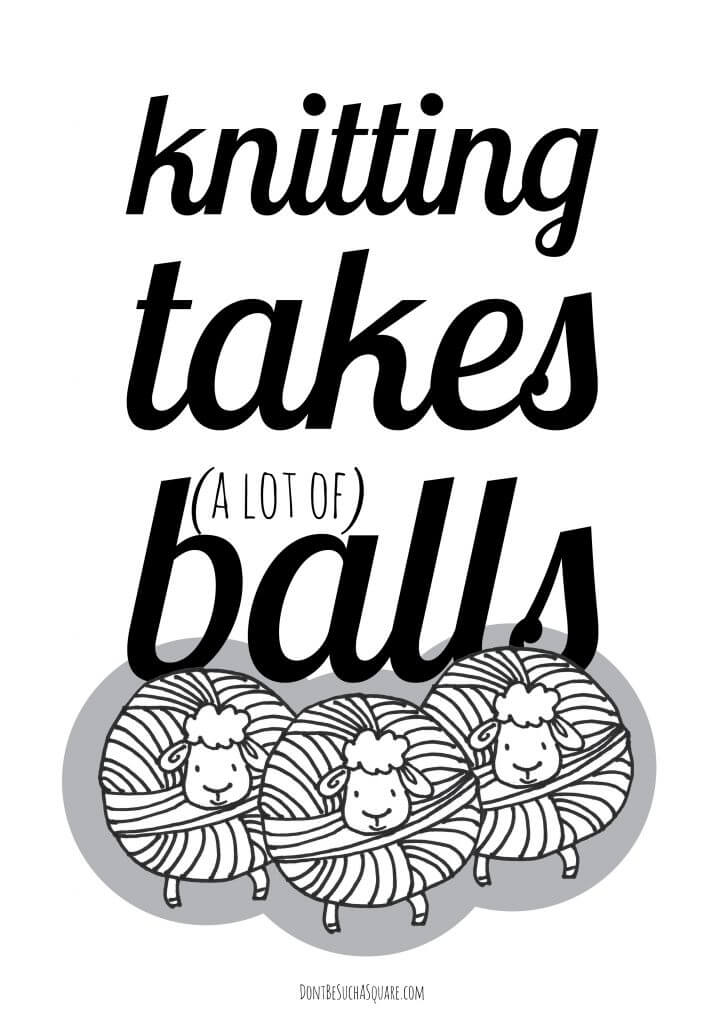 Don't Be Such a Square | Knitting takes (a lot of) Balls – I think this quote is hilarious, and I love those round and fluffy little sheep. Together they make a nice print for your maker space or really anywhere you want to add a little fun and cuteness ... (this print comes as a coloring page to, click if you want to take a peek!) #knitting #print #craftroom