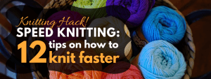 Don't Be Such a Square | Speed knitting: 12 tips on how to knit faster