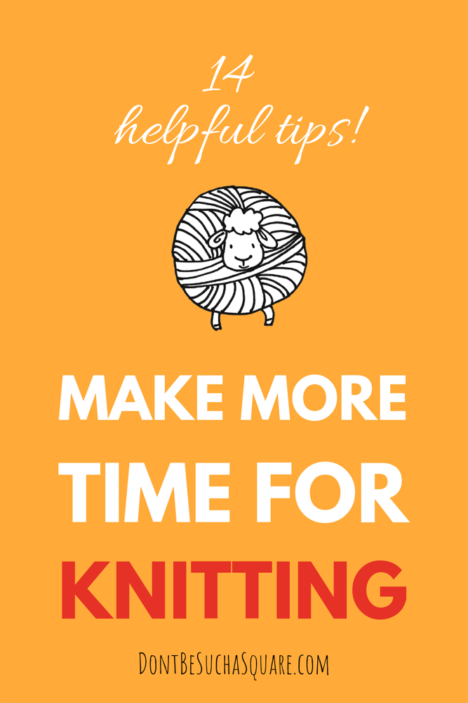 Don't Be Such a Square | 14 helpful tips make more time for knitting | Knitting is good for you, these timesaving tips can help you get more time to knit #knitting