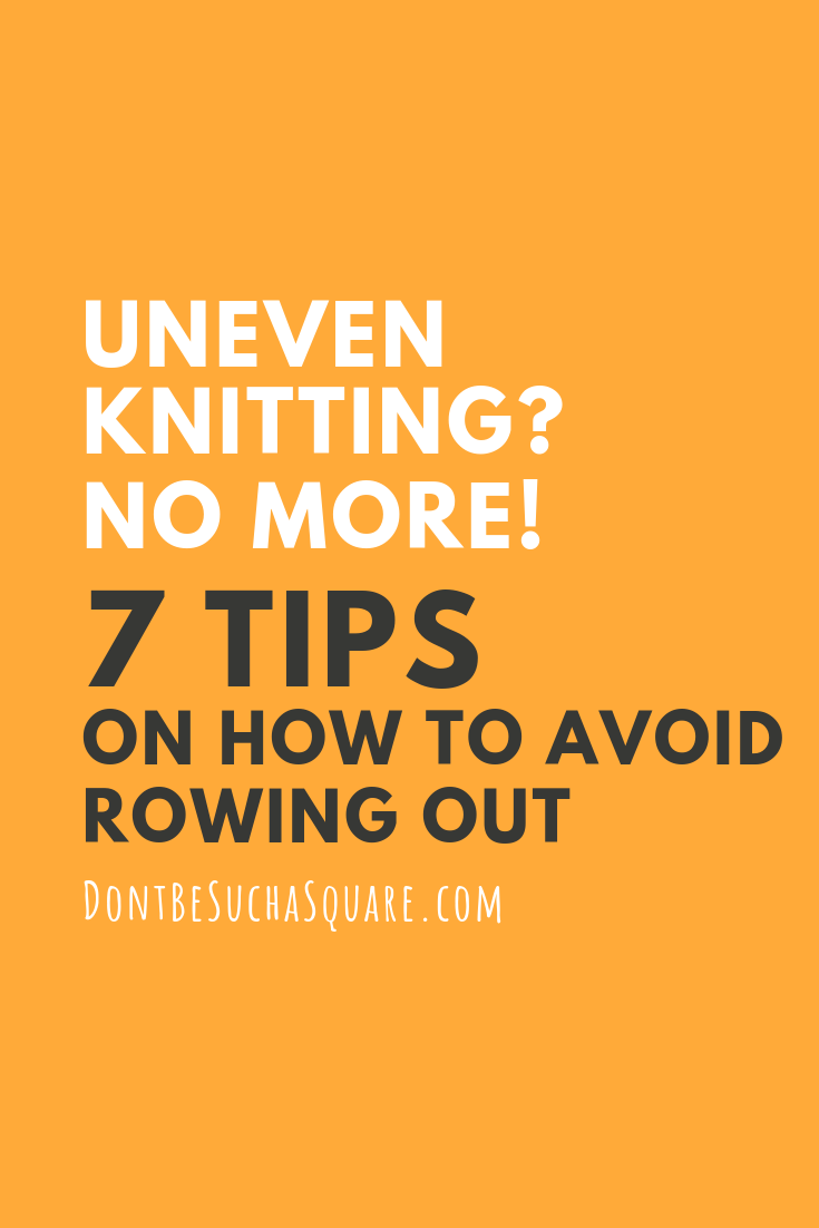 Don't Be Such a Square | Uneven knitting? No more! Get 7 great tips on how to avoid rowing out when knitting stockinette stitch | #knitting #knittinghacks