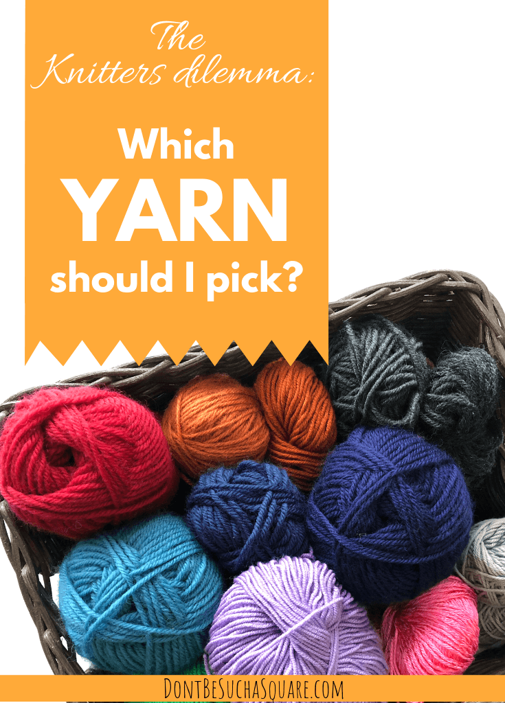 Don't Be Such a Square | The Knitters dilemma: which yarn should I pick? A walk through of all the parameters of picking a yarn for your next project #knitting #yarn