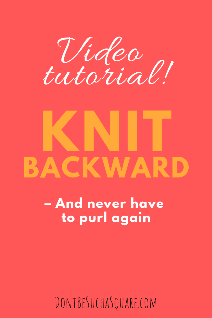 Don't Be Such a Square | Learn how to knit backward a video and written tutorial | Knit back instead of turning your work over and purl! | Knitting backwards saves you time otherwise wasted on turning your work #knitting #knittingbackward #nopurl