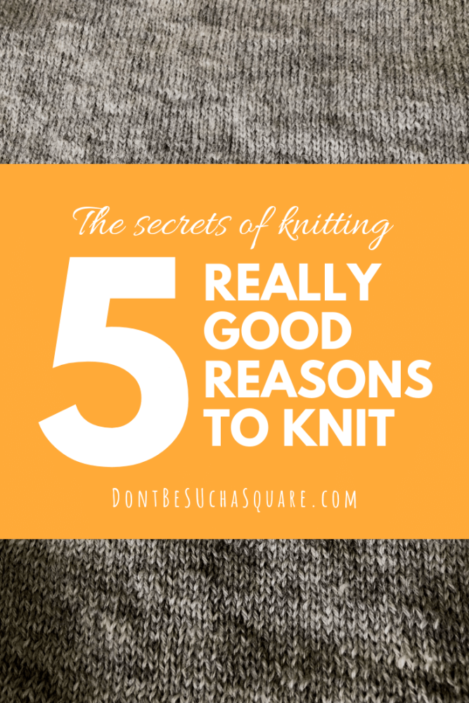 Don't Be Such a Square | Health Benefits of Knitting: 5 really good reasons to knit! Please pin this image to Pinterest!