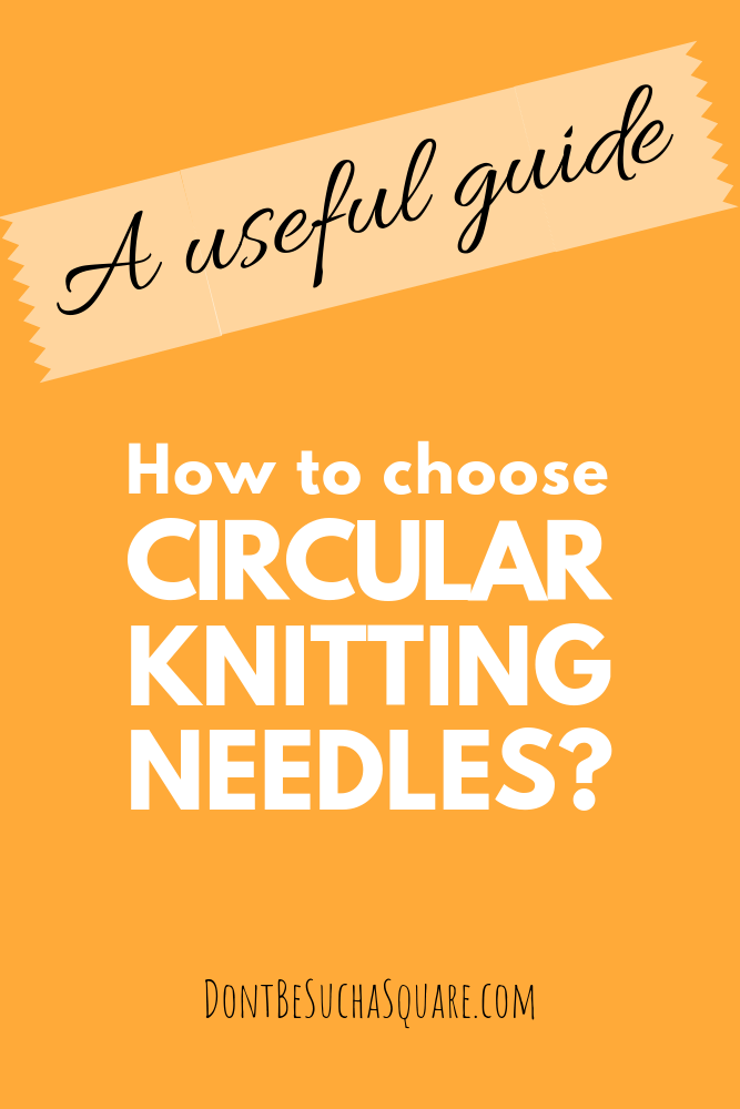 Don't Be Such a Square | A useful guide – Circular knitting needles for beginners. What to consider when choosing your needles. #knittingforbeginners #knittingneedles
