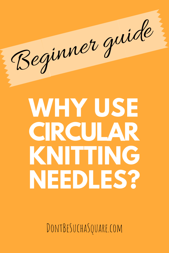 Don't Be Such a Square | Circular knitting needles for beginners – a guide. Why they are so good. What to consider when choosing your needles. #knittingforbeginners #knittingneedles
