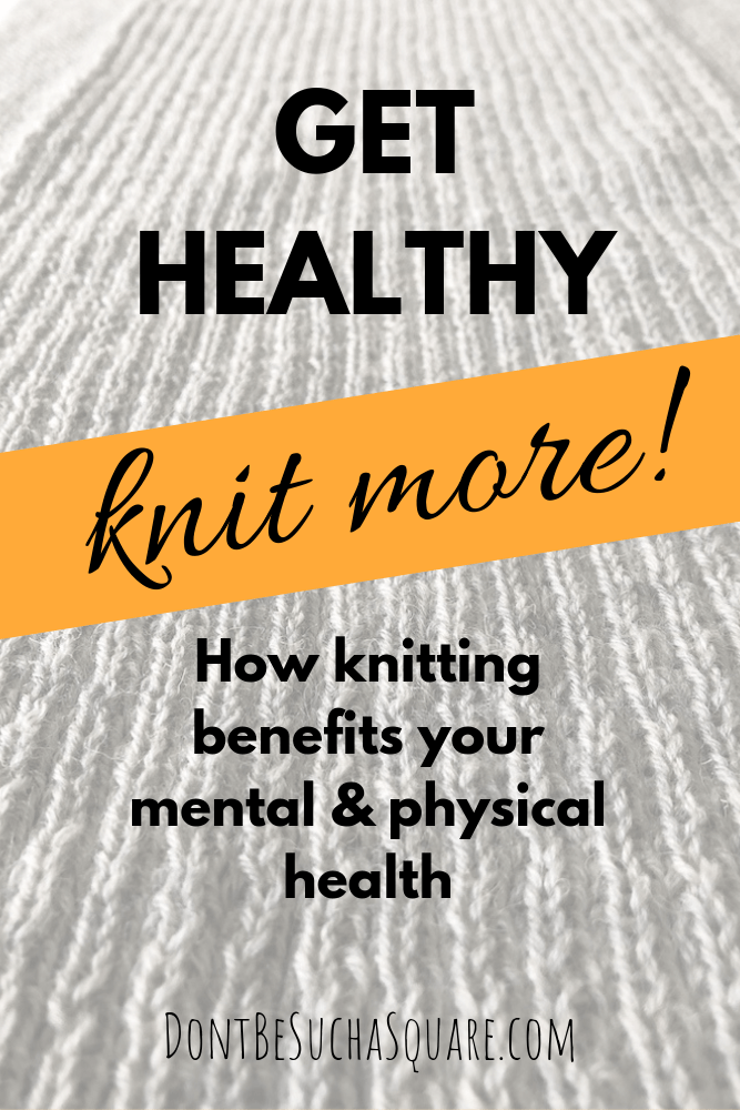 Don't Be Such a Square | Knit more! How knitting benefits your mental and physical health. Please pin this image to Pinterest!