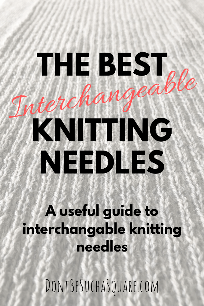 Don't Be Such a Square | Interchangeable Knitting Needles: A useful guide to interchangeable knitting needles! #knitting #knittingneedles
