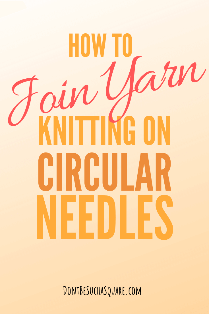 💛  Circular Knitting Needles Tutorial – How to Join Yarn when knitting on circular needles | Don't Be Such a Square #Knitting #CircularNeedles #JoinYarn