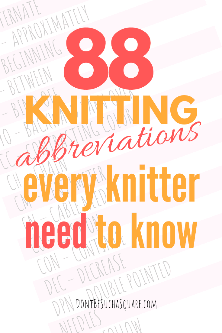 88 Knitting Abbreviations every knitter need to know – Click to check out how many you master! And, download the free cheatsheet if you need it :) | Don't Be Such a Square #Knitting #KnittingAbbreviations #KnittingHack