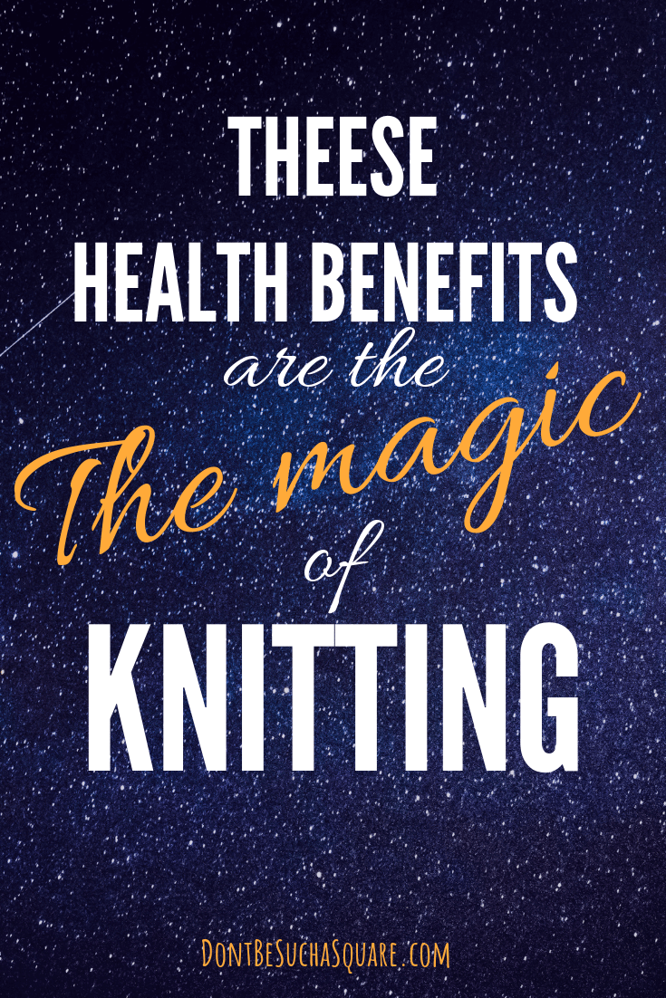 Health Benefits are the Magic of Knitting | Don't Be Such a Square | Knit more! 5 ways that knitting can improve health ? #knitting #health #healthbenefits