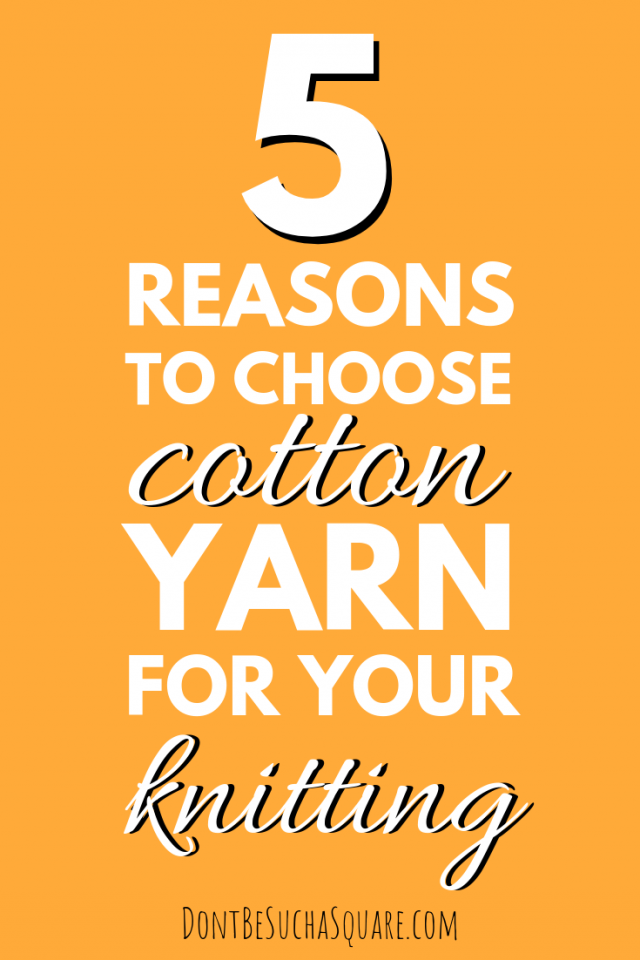 Knitting with Cotton Yarn – 5 reasons to choose cotton yarn for your knitting | a blog post from DontBeSuchaSquare.com #Knitting #CottonYarn #SummerKnits