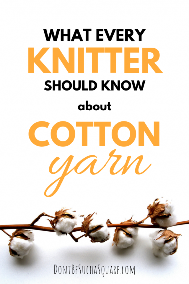 Knitting with Cotton Yarn – What every knitter should know about cotton yarn | a blog post from DontBeSuchaSquare.com #Knitting #CottonYarn #SummerKnits