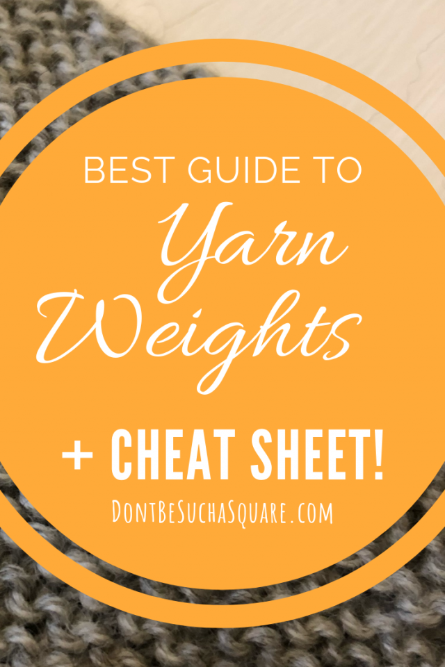 Yarn Weights – the Best Gudie + free Knitting Cheat Sheet! | Don't Be Such a Square | Ply? wpi? Worsted? What does all that really mean? This post goes deep into yarn weights! #Knitting #YarnWeight #KnittingCheatSheet #DontBeSuchaSquare #KnittingBlog