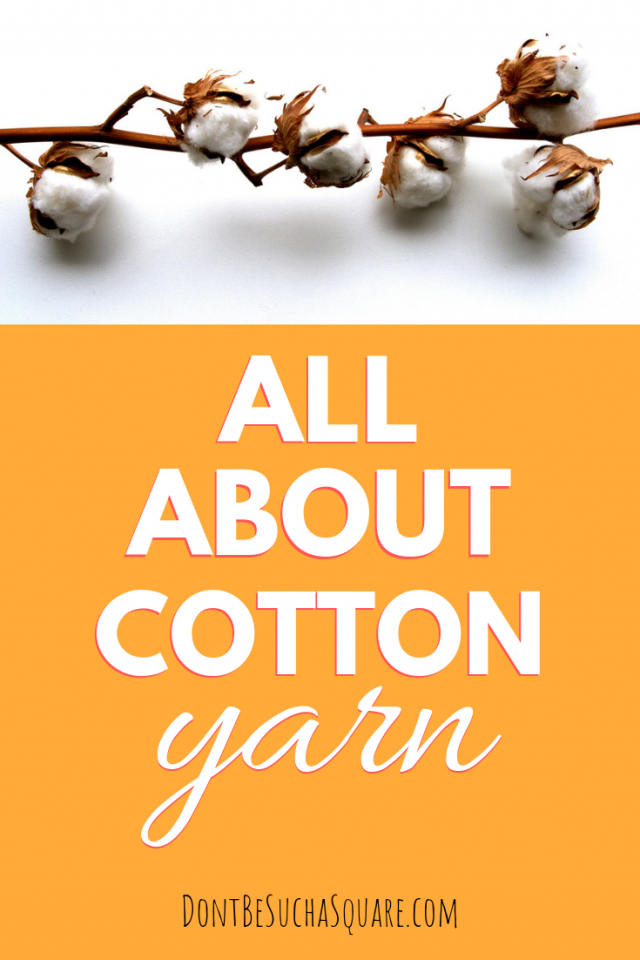 Knitting with Cotton Yarn – All about Cotton Yarn| a blog post from DontBeSuchaSquare.com #Knitting #CottonYarn #SummerKnits