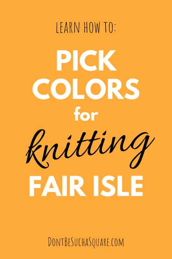 Learn how to Pick Colors for Knitting Fair Isle and other Colorwork! Color Theory for Knitters and other Yarnies!  #ColorWork #Knitting #KnittingwithColor #ColorTheory