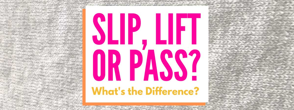 Slip, Lift and Pass Stitches – What's the Difference?