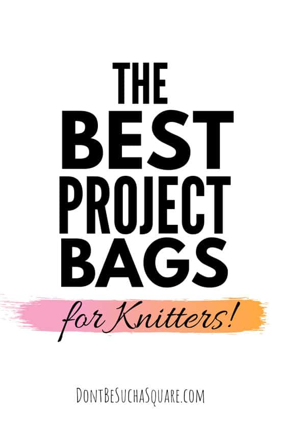 The Best Project Bags for Knitters! | Don't BeSuch a Square | The best knitting project bags found on Amazon listed! #KnittingProjectBag #ProjectBag #Knitting #KnittingAccessories