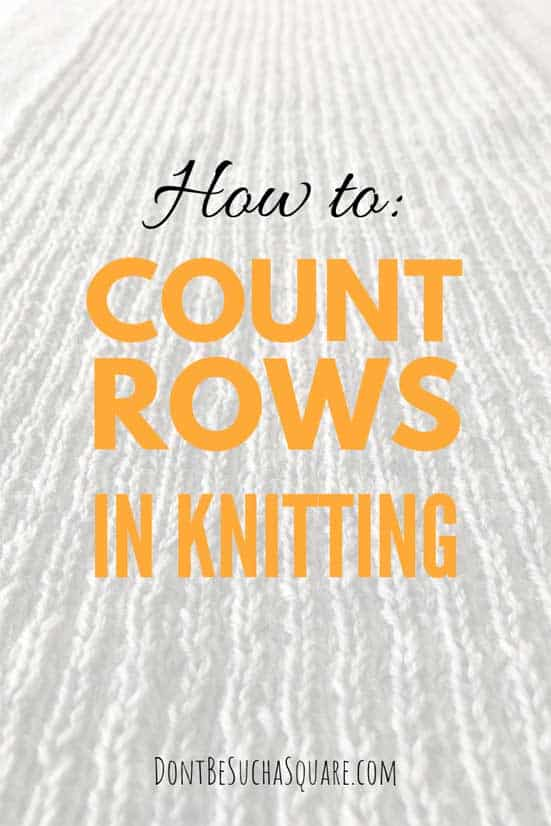 How to Count Rows in Knitting | Learn how to count your stitches like a pro at dontbesuchasquare.com #Knitting #CountingRows #GarterStitch #StockinetteStitch