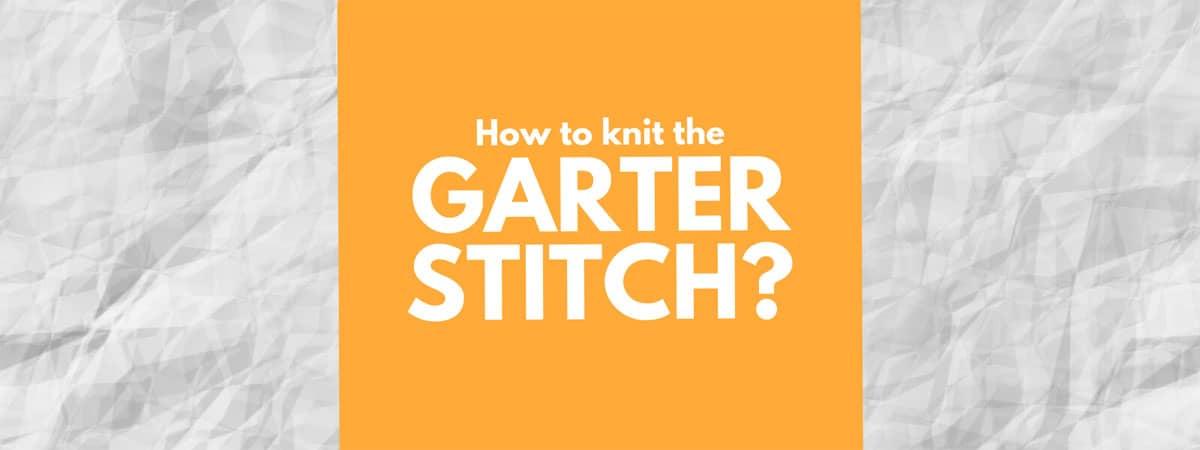 Garter Stitch | How to Knit the Garter Stitch