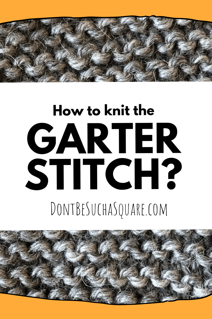 Garter Stitch – Learn to knit the Garter Stitch! Garter Stitch is easy, fun, and makes a nice squishy fabric. Perfect beginner stitch! #Knitting #Garter #GarterStitch #LearnToKnit #KnittingStitches