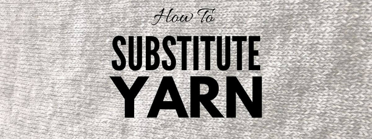 How to substitute yarn, a blog post from DontBeSuchaSquare.com