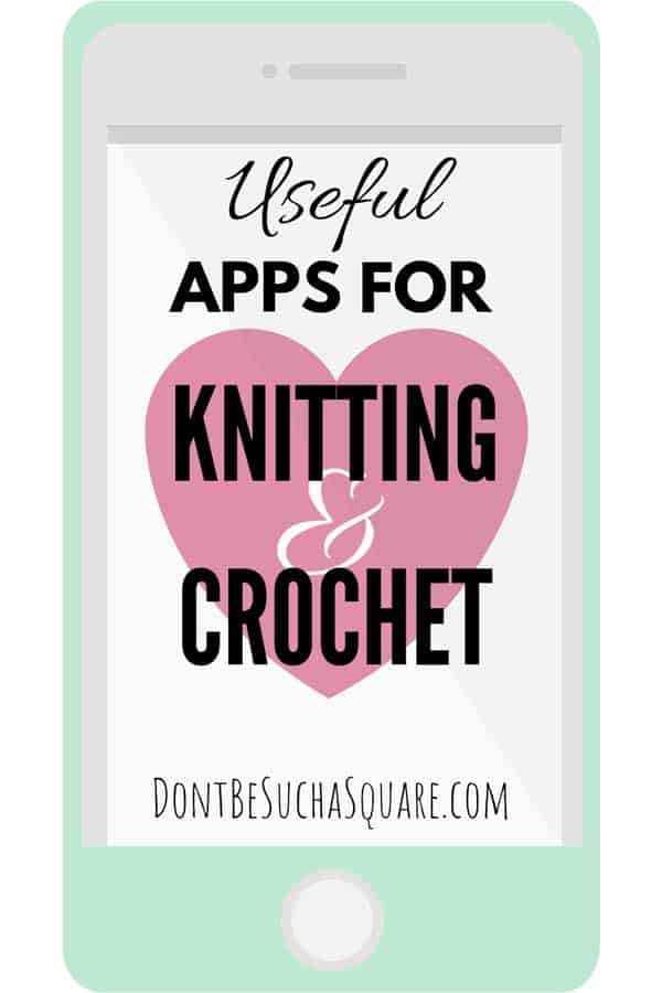 Useful Apps for Knitting & Crochet | You probably have super handy apps for knitting and crochet in your phone without even knowing about it! Learn more at DontBeSuchaSquare.com #Knitting #Crochet #KnittingApps #CrochetApps #iPhoneApps #AndroidApps
