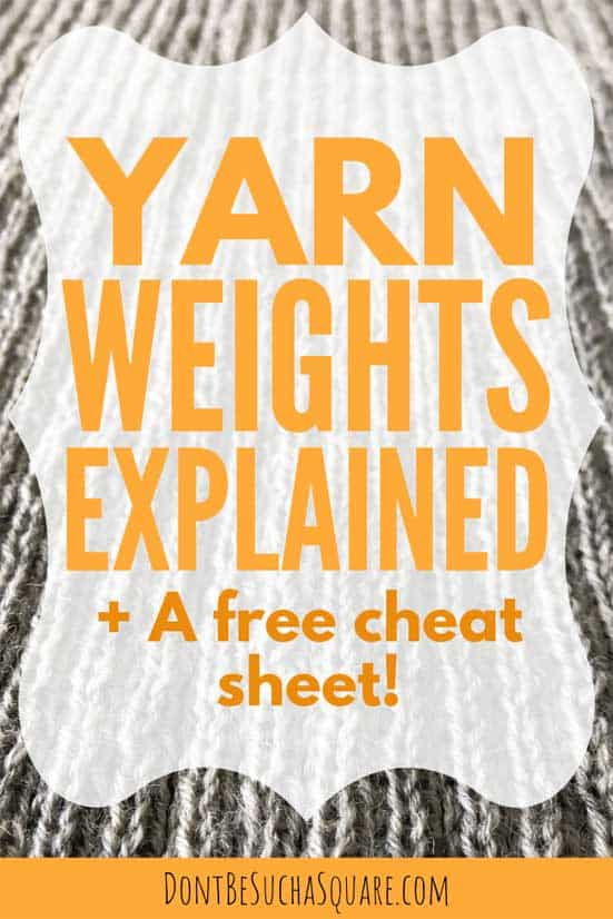 Your Best Guide to Yarn Weights + a free Knitting Cheat Sheet!   Don't Be Such a Square   Ply? wpi? Worsted? What does all that really mean? This post goes deep into yarn weights! #Knitting #YarnWeight #SubstitutingYarn #CheatSheet #DontBeSuchaSquare #KnittingBlog