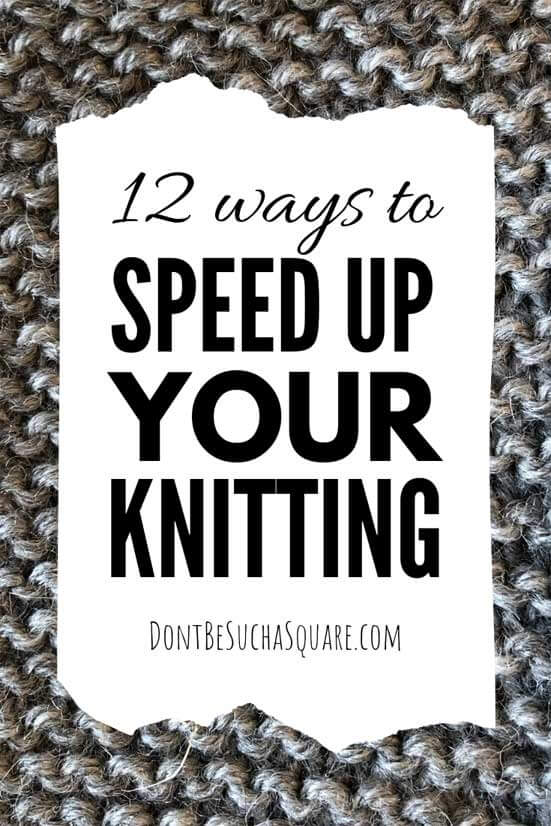 12 Ways to Speed up Your Knitting | Don't Be Such a Square | Want some tips on how to improve your knitting technique or maybe change it to knit faster? Then this post is for you!  #speedknitting #knitting #hacks