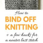 How to Bind Off Knitting | All you need to know about binding off knitting - and then some! Stretchy bind offs and how to bind off in pattern and much more over at www.dontbesuchasquare.com #knitting #Bind-off #Cast-off #KnittingHacks #KnittingTips