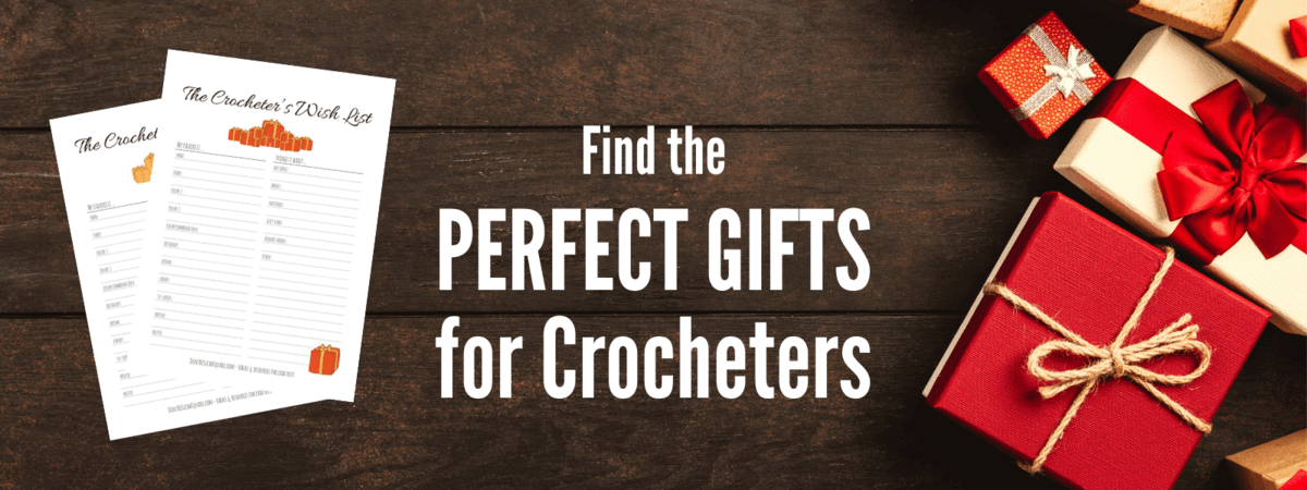 The Crocheter's Wish List | Few things are so deeply satisfying as giving someone a gift that they truly appreciate. This wish list is the perfect tool to help you figuring what that gift is! #Crochet #GiftsForCrocheters #WishList #PerfectGifts #Holidays