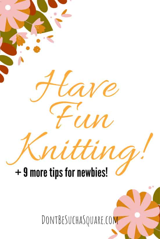 "Knitting Tips for Beginners | ""Have Fun Knitting"" + nine more tips for Newbies #Knitting #KnittingTips #KnittingforBeginners #BeginnerKnitting"