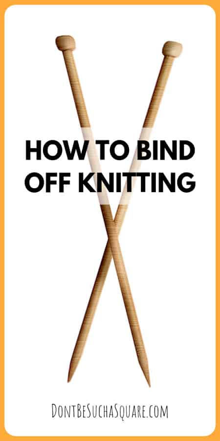 How to Bind Off Knitting | All you need to know about binding off - and then some! Stretchy bind offs and how to bind off in pattern and much more over at www.dontbesuchasquare.com #knitting #Bind-off #Cast-off #KnittingHacks #KnittingTips