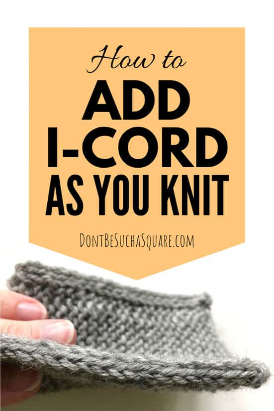 Neat Edges – Learn how to add i-cord as your go and three other neat ways to tidy up the selvedges for projects with visible sides. #Icord #Knitting #KnittingHacks #KnittingEdges #NeatEdges