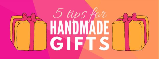 5 tips for making your handmade gifts (even more) enjoyable! #HandmadeGifts #Holidays #BirthdayGifts