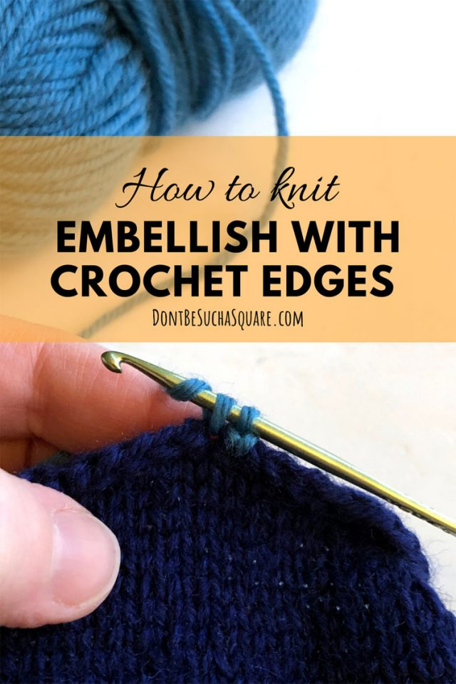 How to Knit: Embellish your next  knitting project with a crochet edging! #Knitting #Crochet #CrochetEdges #CrochetBorder #SingleCrochet