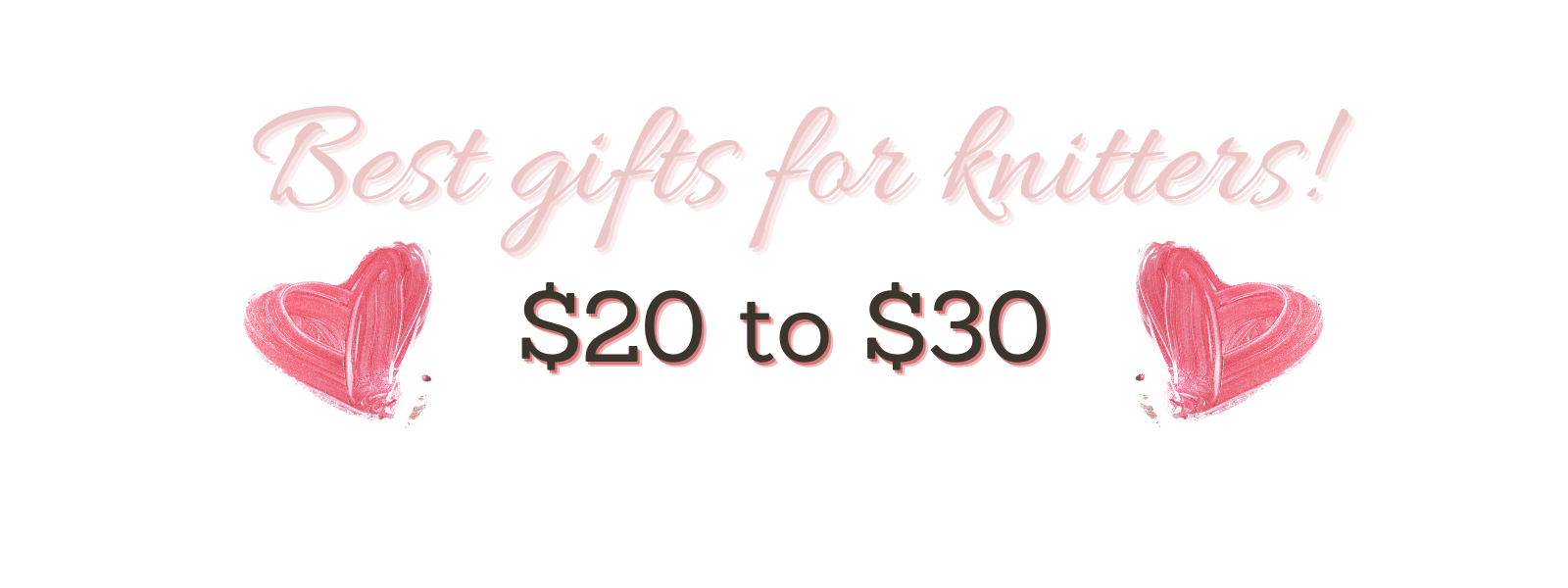 Gifts for knitters $20 to $30