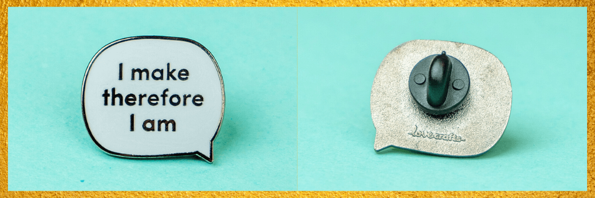 """An image of a statement enamel pin """"I make therefore I am"""""""