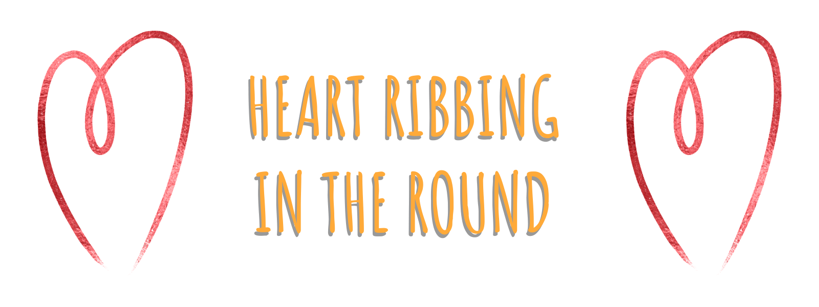 a grapich saying heart ribbing in the round