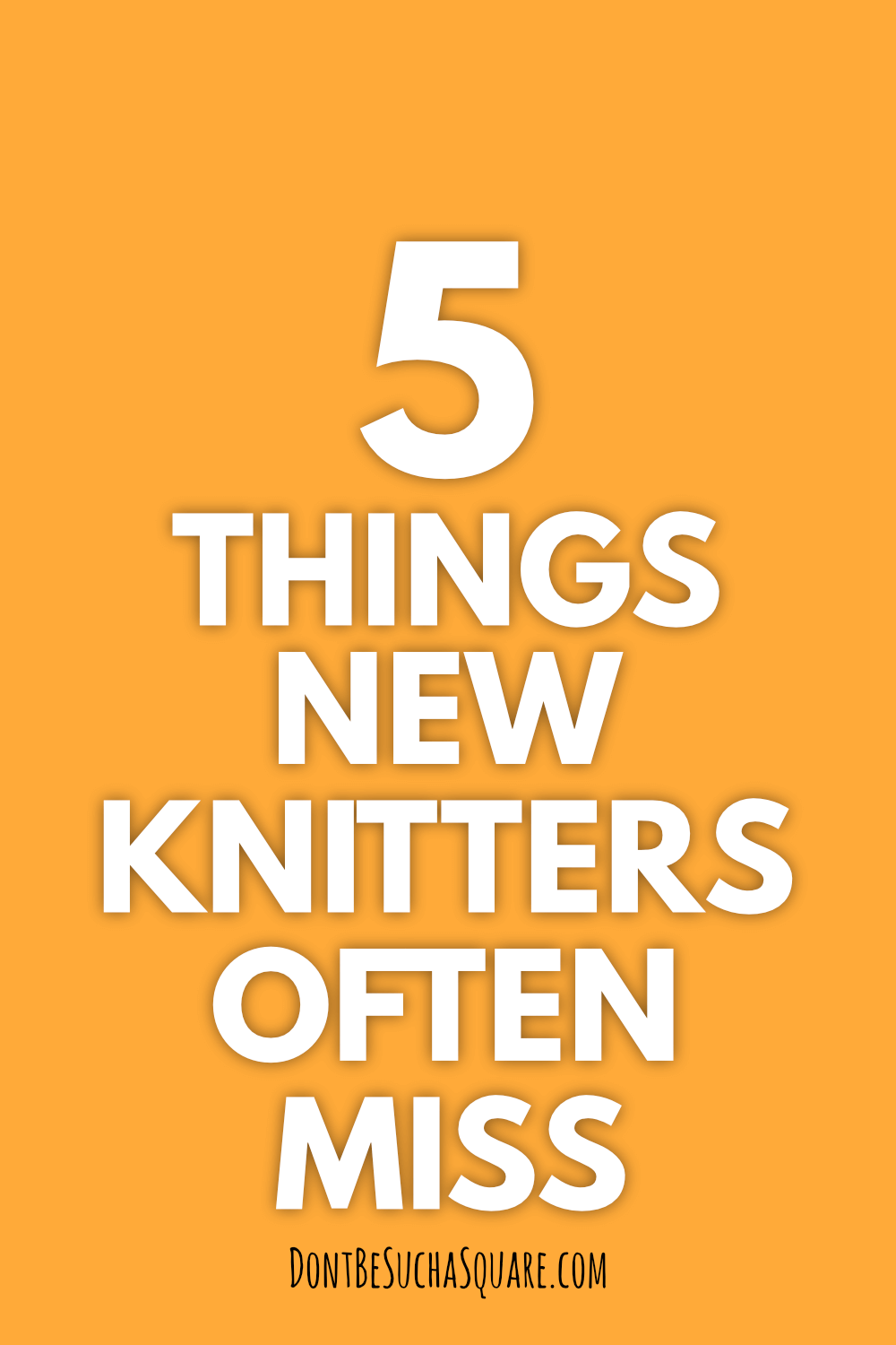 a graphic with the text 5 things new knitters often miss