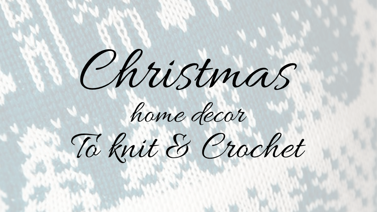 15 christmas home decor patterns to knit and crochet