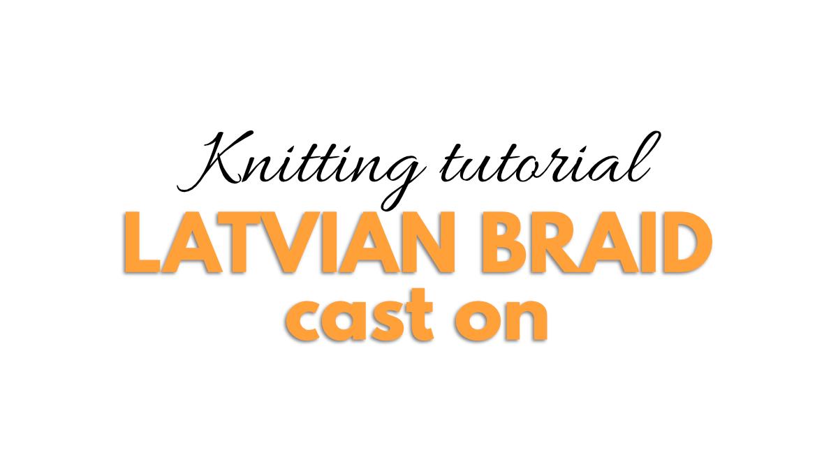 Knitting tutorial: Latvian Braid Cast on